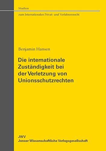 Die internationale Zuständigkeit bei der Verletzung von Unionsschutzrechten (Studien zum Internationalen Privat- und Verfahrensrecht) (Die Ip-clip)
