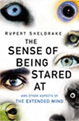 The Sense of Being Stared at and Other Aspects of the Extended Mind by Rupert Sheldrake (2003-05-01)