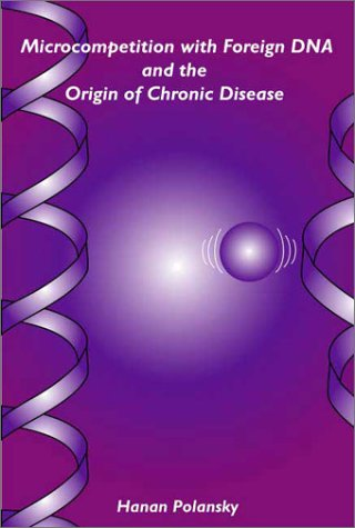Microcompetition With Foreign DNA And the Origin of Chronic Disease por Hanan Polansky