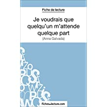 Je voudrais que quelqu'un m'attende quelque part d'Anna Gavalda (Fiche de lecture): Analyse complète de l'oeuvre (French Edition)