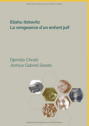 Eliahu Itzkovitz  La vengeance d'un enfant juif par Gabriel Joshua Saada