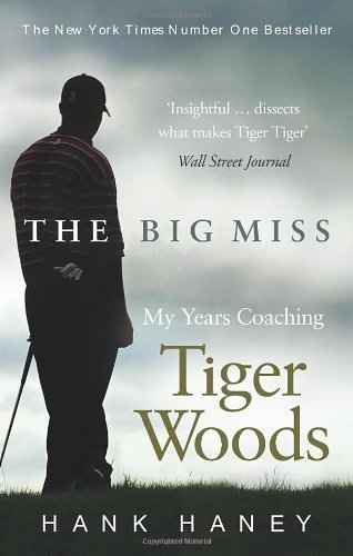The Big Miss: My Years Coaching Tiger Woods by Haney. Hank ( 2013 ) Paperback