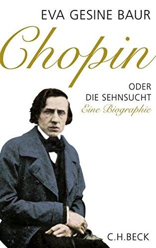 Chopin: Oder Die Sehnsucht. Eine Biographie