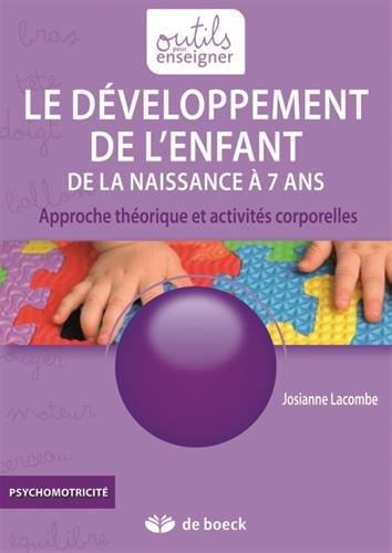 Le développement de l'enfant de la naissance à 7 ans : Approche théorique et activités corporelles par Josianne Lacombe