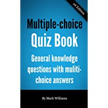 Multiple-Choice Quiz Book - general knowledge questions with multi-choice answers (English Edition)