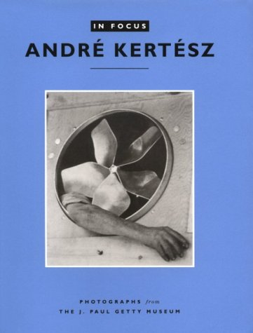 In Focus: Andre Kertesz - Photographs From the J.Paul Getty Museum