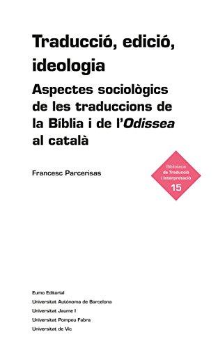 Traducció, edició, ideologia: Aspectes sociològics de les traduccions de la Bíblia i de l'Odissea al català (Catalan Edition) por Francesc Parcerisas Vázquez