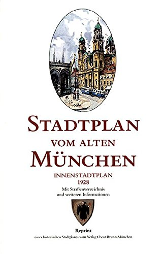 Stadtplan vom alten München 1928: Innenstadtplan. Reprint eines historischen Stadtplanes des ehemaligen Münchner Verlages Oscar Brunn München