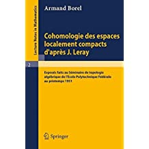 Cohomologie des espaces localement compacts d'apres J. Leray: Exposes faits au Seminaire de topologie algebrique de l'Ecole polytechnique federale au ... Notes in Mathematics) (French Edition) by Armand Borel (1964-01-01)