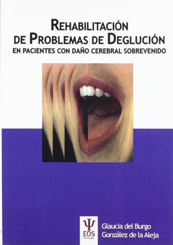 Rehabilitación de Problemas de Deglución en Pacientes con Daño Cerebral Sobrevenido (EOS Psicología) por Glaucia Del Burgo González de la Aleja