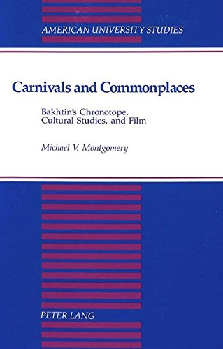 Carnivals and Commonplaces: Bakhtin's Chronotope, Cultural Studies, and Film (American University Studies / Series 4: English Language and Literature, Band 173)