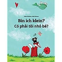 Bin ich klein? Co phai toi nho be?: Kinderbuch Deutsch-Vietnamesisch (zweisprachig/bilingual)