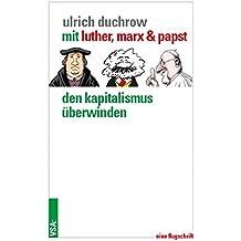 Mit Luther, Marx & Papst den Kapitalismus überwinden: Eine Flugschrift