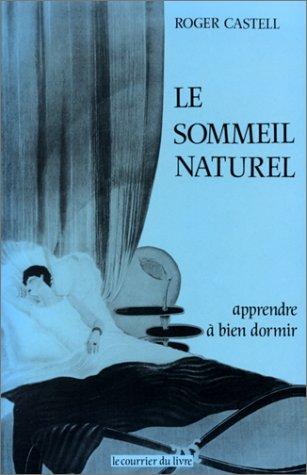 Le Sommeil naturel : Méthode pour apprendre à bien dormir, sans drogue ni tisane, d' un sommeil immédiat, profond et réparateur