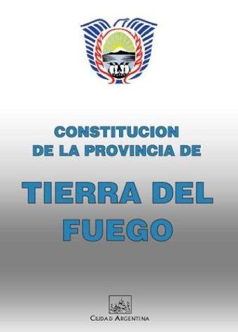 Constitucion de La Provincia de Tierra del Fuego, Antartida E Islas del Atlantico Sur (Coleccion Constituciones Provinciales Argentinas) por del Fuego Tierra