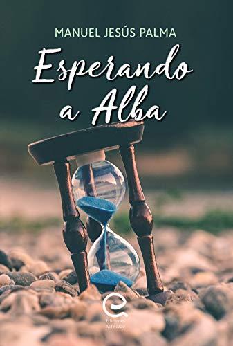 Esperando a Alba de Manuel Jesús Palma
