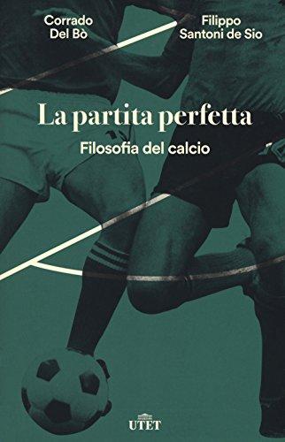 La partita perfetta. Filosofia del calcio. Con ebook