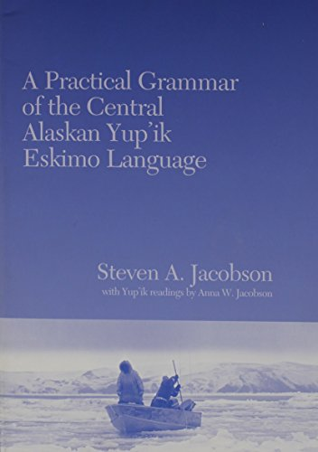 Practical Grammar of the Central Alaskan Yup'ik Eskimo Language por Steven A Jacobson