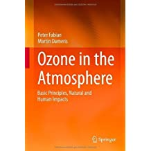 Ozone in the Atmosphere: Basic Principles, Natural and Human Impacts 2014 edition by Fabian, Peter, Dameris, Martin (2014) Hardcover
