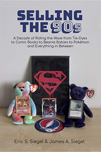 Selling the 90s: A Decade of Riding the Wave from Tie-Dyes to Comic Books to Beanie Babies to Pokémon and Everything in Between (English Edition)
