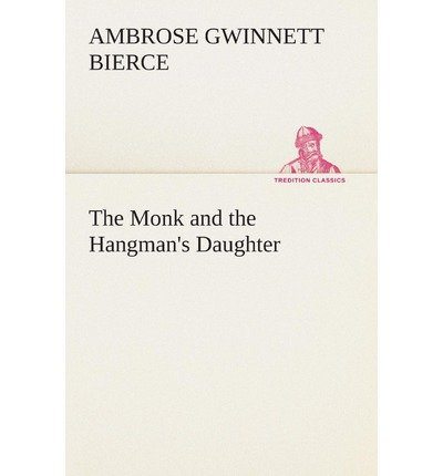 BY Bierce, Ambrose Gwinnett ( Author ) [ THE MONK AND THE HANGMAN'S DAUGHTER ] Aug-2013 [ Paperback ]