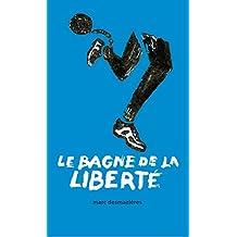 Le Bagne de la Liberté: Essai contradictoire sur la course à pied (French Edition)