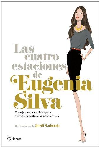 Las cuatro estaciones de Eugenia Silva: Consejos muy especiales para disfrutar y sentirse bien todo el año ((Fuera de colección))