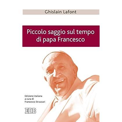 Piccolo Saggio Sul Tempo Di Papa Francesco: Poliedro Emergente E Piramide Rovesciata. Edizione Italiana A Cura Di Francesco Strazzari