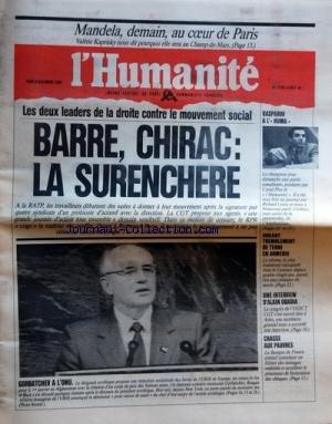 HUMANITE (L') [No 13781] du 08/12/1988 - LES DEUX LEADERS DE LA DROITE CONTRE LE MOUVEMENT SOCIAL - BARRE CHIRAC - LA SURENCHERE GORBATCHEV A L ONU - KASPAROV A L -HUMA- VIOLENT TREMBLEMENT DE TERRE EN ARMENIE UNE INTERVIEW D ALAIN OBADIA