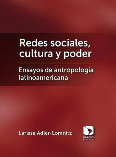 Redes sociales, cultura y poder. Ensayos de antropología latinoamericana (Las Ciencias sociales) por Larissa Adler-Lomnitz