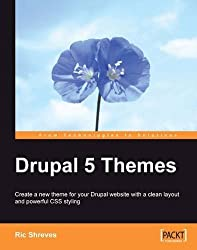 Drupal 5 Themes: Create a new theme for your Drupal website with a clean layout and powerful CSS styling by Ric Shreves (2007-12-31)
