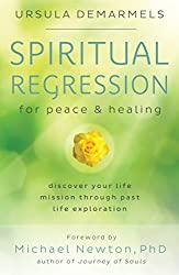 Spiritual Regression for Peace & Healing: Discover Your Life Mission Through Past Life Exploration (English Edition)