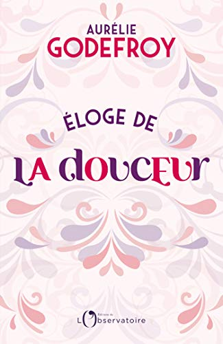 Éloge de la douceur (EDITIONS DE L'O) (French Edition)