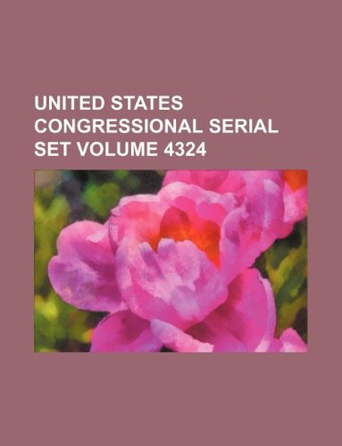 United States Congressional serial set Volume 4324