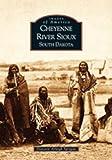 Cheyenne River Sioux, South Dakota (Images of America (Arcadia Publishing))