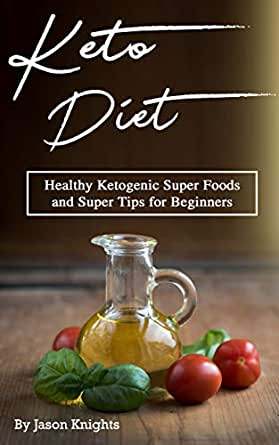 Keto Diet: Healthy Ketogenic Super Foods and Super Tips for