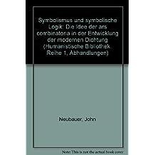 Symbolismus und symbolische Logik: Die Idee der 'Ars Combinatoria' in der Entwicklung der modernen Dichtung (Humanistische Bibliothek / Reihe I: Abhandlungen)
