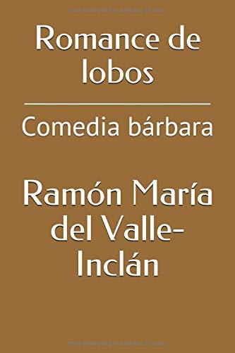 Romance de lobos: Comedia bárbara por Ramón María del Valle-Inclán