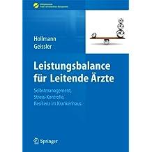 Leistungsbalance für Leitende Ärzte: Selbstmanagement, Stress-Kontrolle, Resilienz im Krankenhaus (Erfolgskonzepte Praxis- & Krankenhaus-Management)