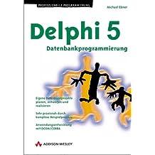 Delphi 5 - Datenbankprogrammierung . Eigene Datenbankprojekte planen, entwerfen und realisieren (Programmer's Choice)