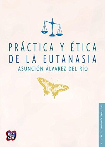 Práctica y ética de la eutanasia (Ciencia, Tecnologia, Sociedad) por Asunción Álvarez del Rio
