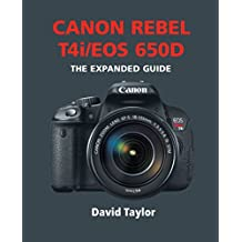 Canon Rebel T4i / EOS 650D (The Expanded Guide) (English Edition)