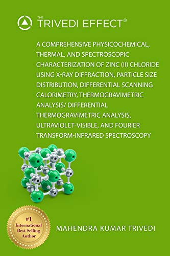 A comprehensive physicochemical, thermal, and spectroscopic characterization of zinc (II) chloride using X-ray diffraction, particle size distribution, ... scanning calorimetry (English Edition)