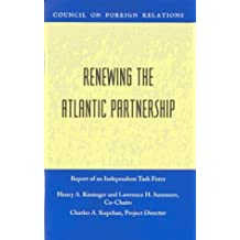 Renewing the Atlantic Partnership: Independent Task Force Report (Council on Foreign Relations Press) (Council on Foreign Relations (Council on Foreign Relations Press))