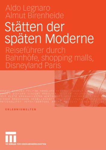 Stätten der Späten Moderne: Reiseführer durch Bahnhöfe, Shopping Malls, Disneyland Paris (Erlebniswelten, Band 6)