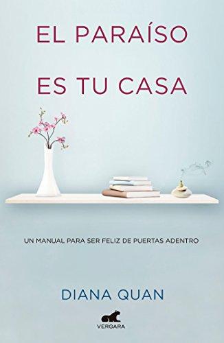 El Paraíso Es Tu Casa: Un Manual Para Ser Feliz de Puertas Adentro / Paradise Is Your Home por Diana Quan
