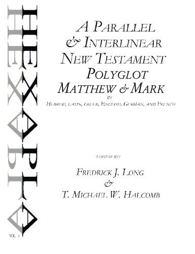 A Parallel & Interlinear New Testament Polyglot: Matthew-Mark in Hebrew, Latin, Greek, English, German, and French: Volume 2 (AGROS)