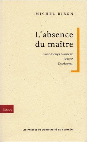 L'Absence du maître : Saint-Denys Garneau - Ferron - Ducharme
