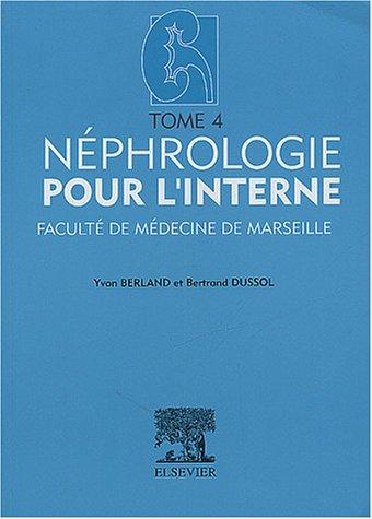 Néphrologie pour l'interne: Tome 4. Faculté de médecine de Marseille
