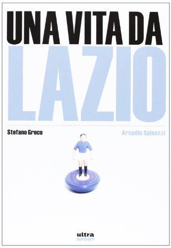 Una vita da Lazio (Ultra sport) por Arcadio Spinozzi